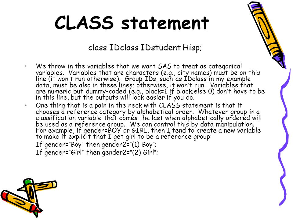 CLASS statement class IDclass IDstudent Hisp; We throw in the variables that we want SAS to treat as categorical variables. Variables that are charact