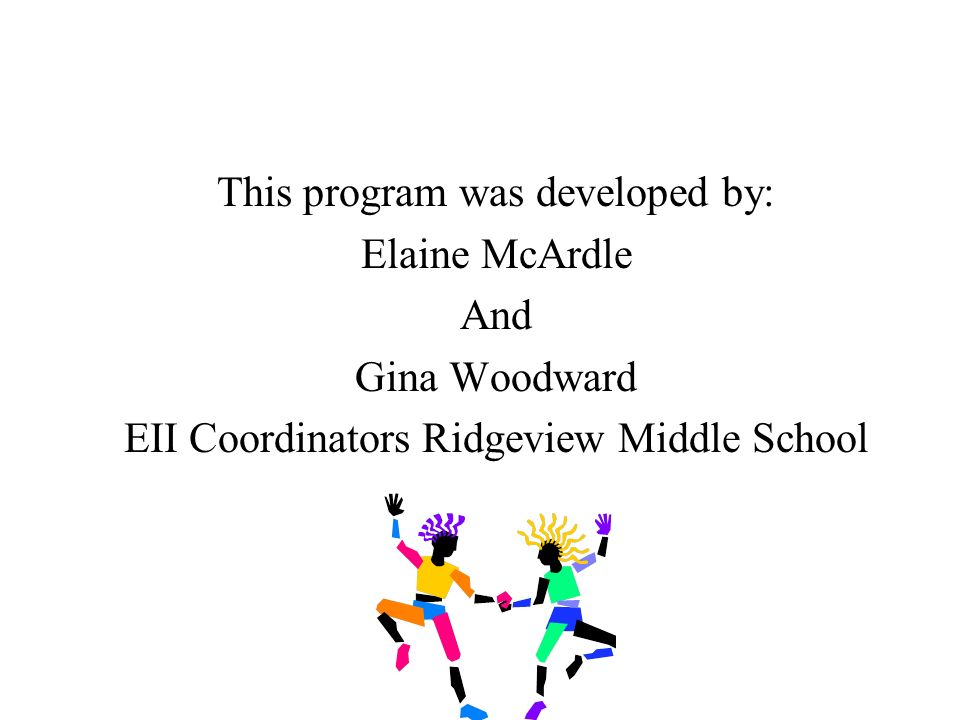This program was developed by: Elaine McArdle And Gina Woodward EII Coordinators Ridgeview Middle School