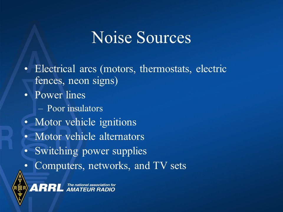 Noise Sources Electrical arcs (motors, thermostats, electric fences, neon signs) Power lines –Poor insulators Motor vehicle ignitions Motor vehicle al