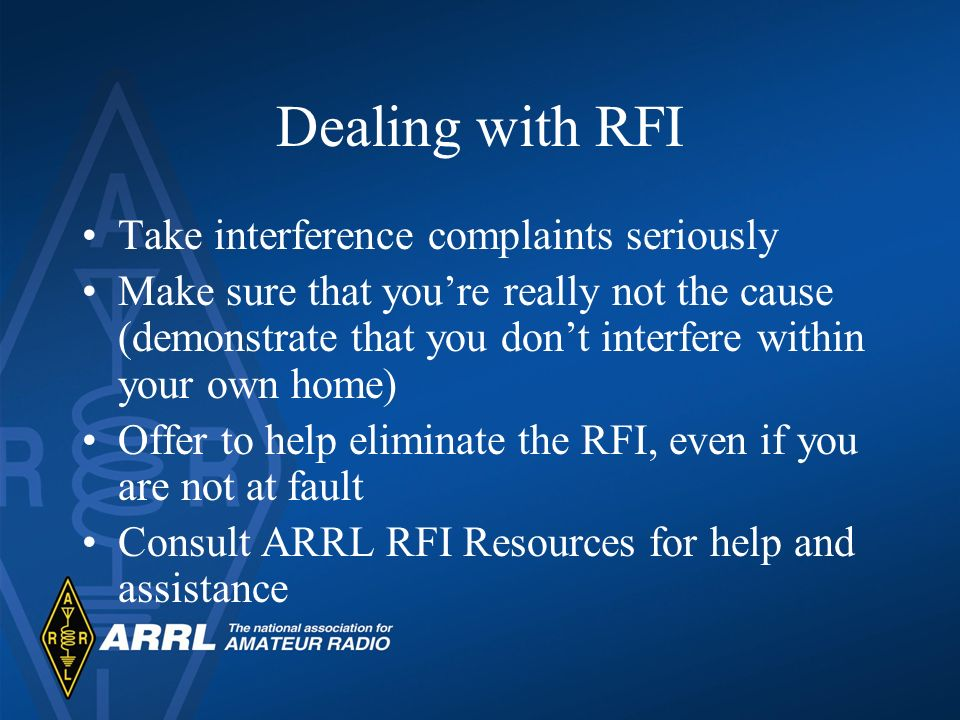 Dealing with RFI Take interference complaints seriously Make sure that youre really not the cause (demonstrate that you dont interfere within your own