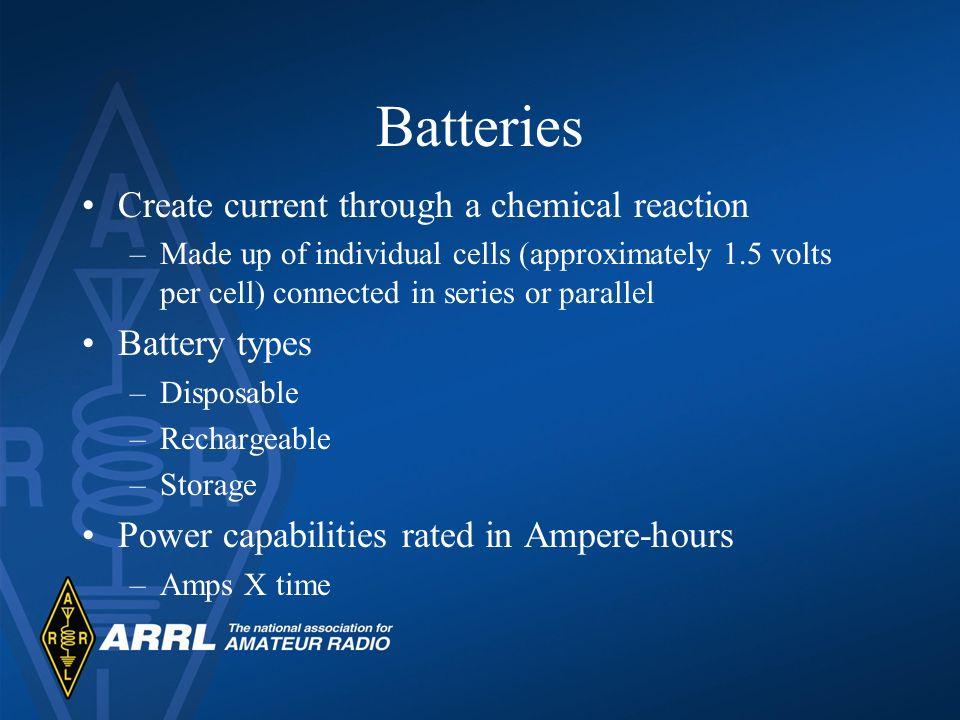Batteries Create current through a chemical reaction –Made up of individual cells (approximately 1.5 volts per cell) connected in series or parallel B