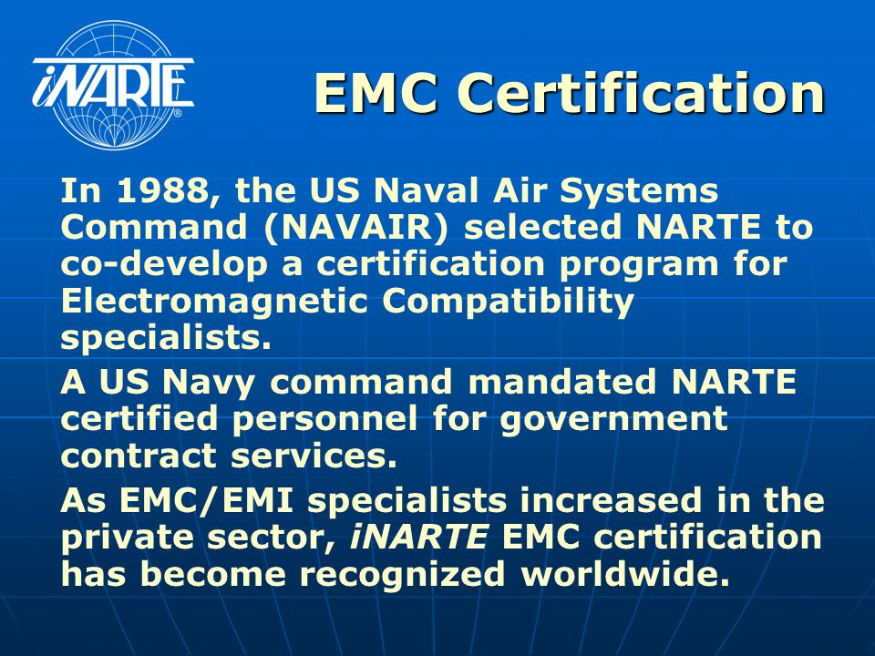 EMC Certification In 1988, the US Naval Air Systems Command (NAVAIR) selected NARTE to co-develop a certification program for Electromagnetic Compatibility specialists.