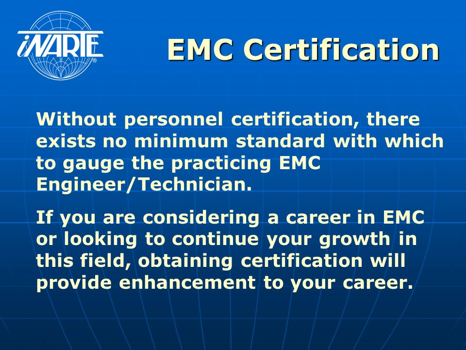EMC Certification Without personnel certification, there exists no minimum standard with which to gauge the practicing EMC Engineer/Technician.