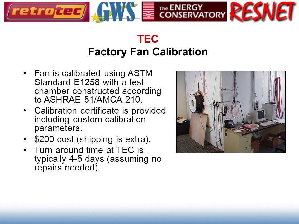 TEC Factory Fan Calibration Fan is calibrated using ASTM Standard E1258 with a test chamber constructed according to ASHRAE 51/AMCA 210. Calibration c