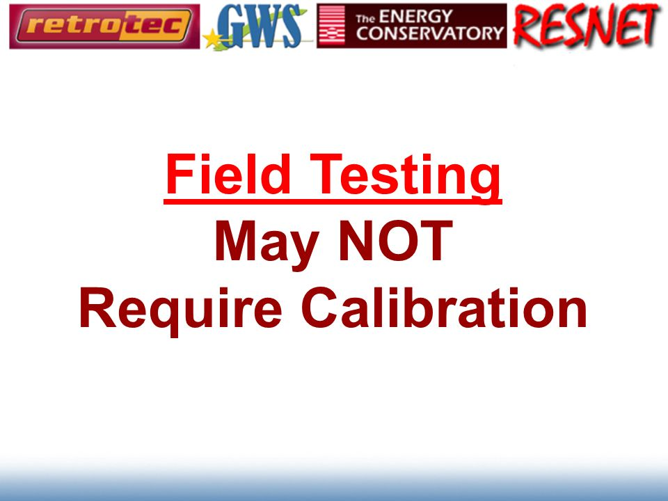 Field Testing May NOT Require Calibration