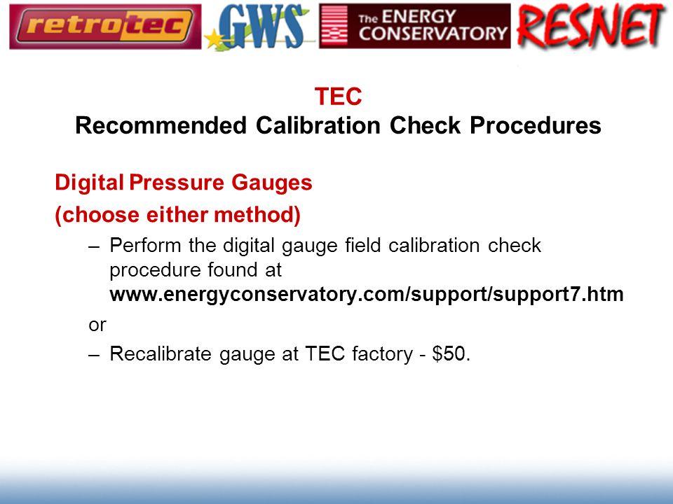 TEC Recommended Calibration Check Procedures Digital Pressure Gauges (choose either method) –Perform the digital gauge field calibration check procedu