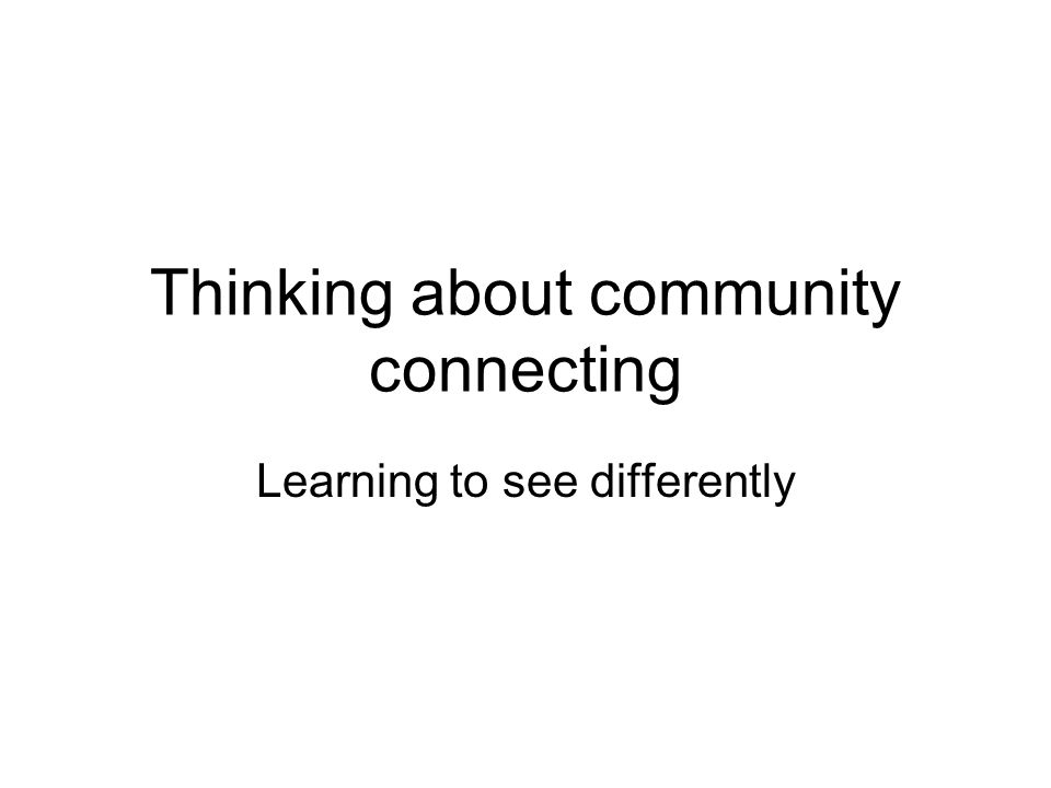 Thinking about community connecting Learning to see differently