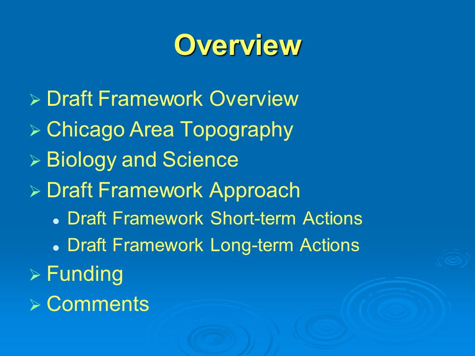 Overview Draft Framework Overview Chicago Area Topography Biology and Science Draft Framework Approach Draft Framework Short-term Actions Draft Framework Long-term Actions Funding Comments