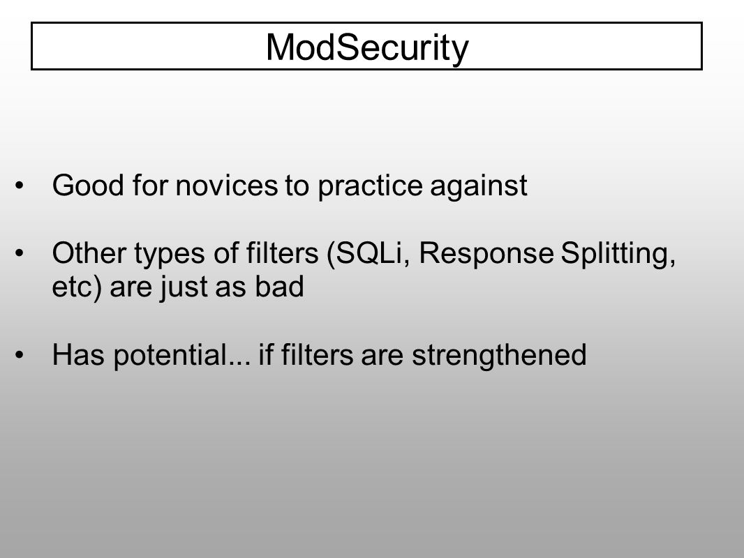 Good for novices to practice against Other types of filters (SQLi, Response Splitting, etc) are just as bad Has potential... if filters are strengthen