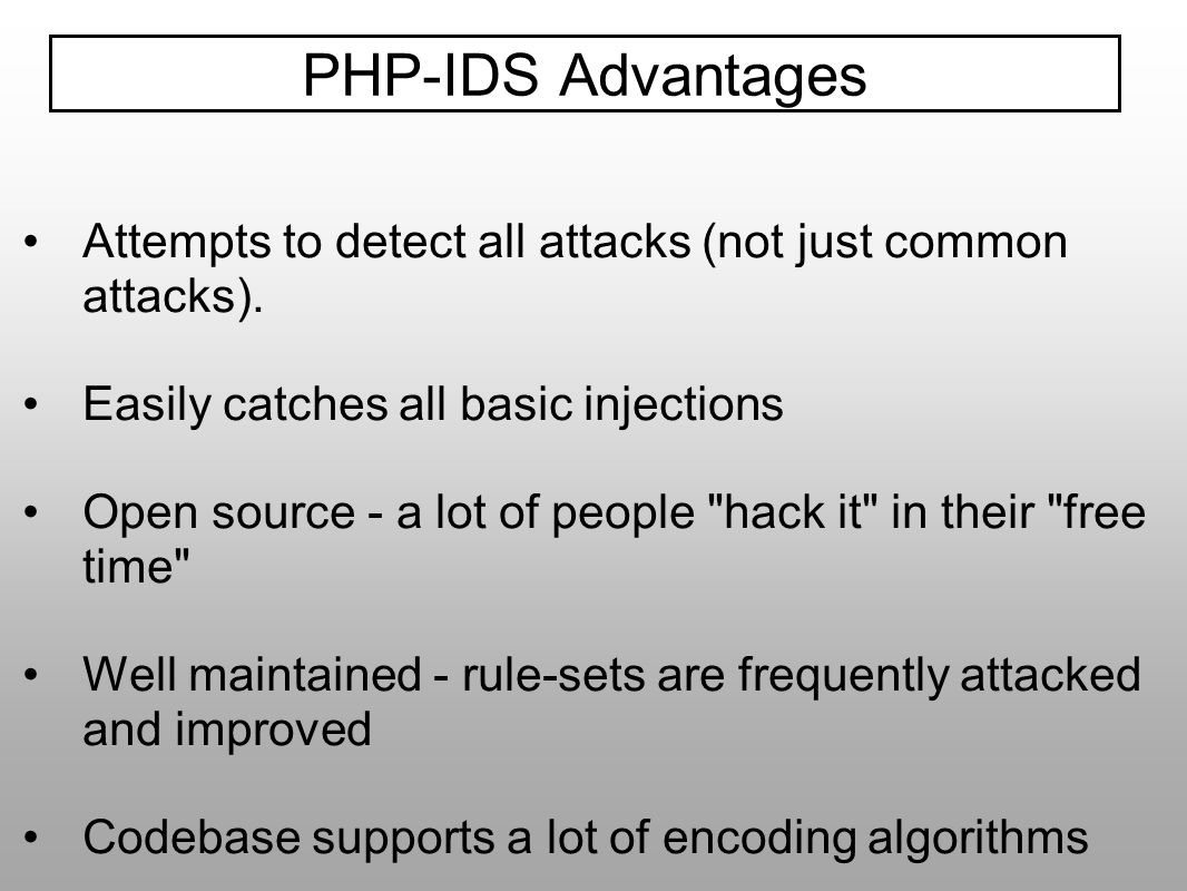 Attempts to detect all attacks (not just common attacks). Easily catches all basic injections Open source - a lot of people