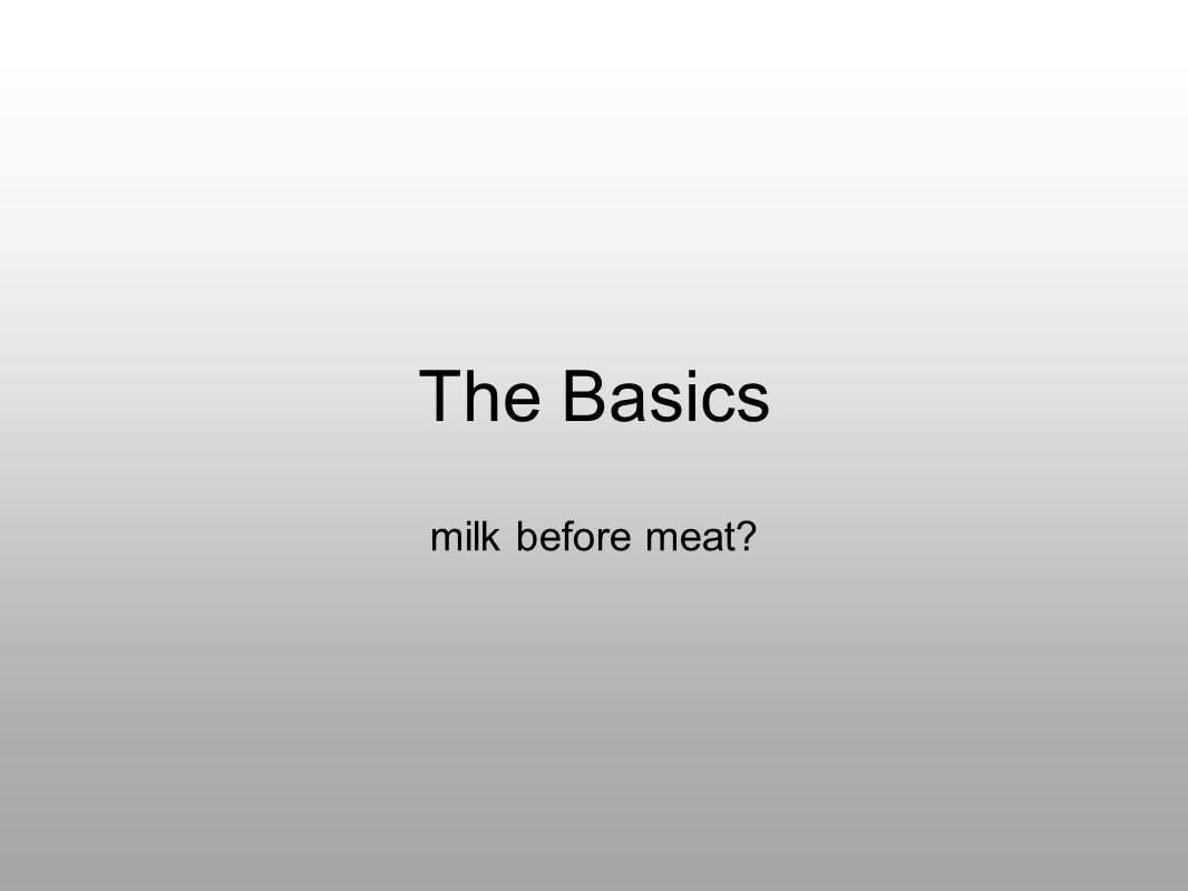 The Basics milk before meat?