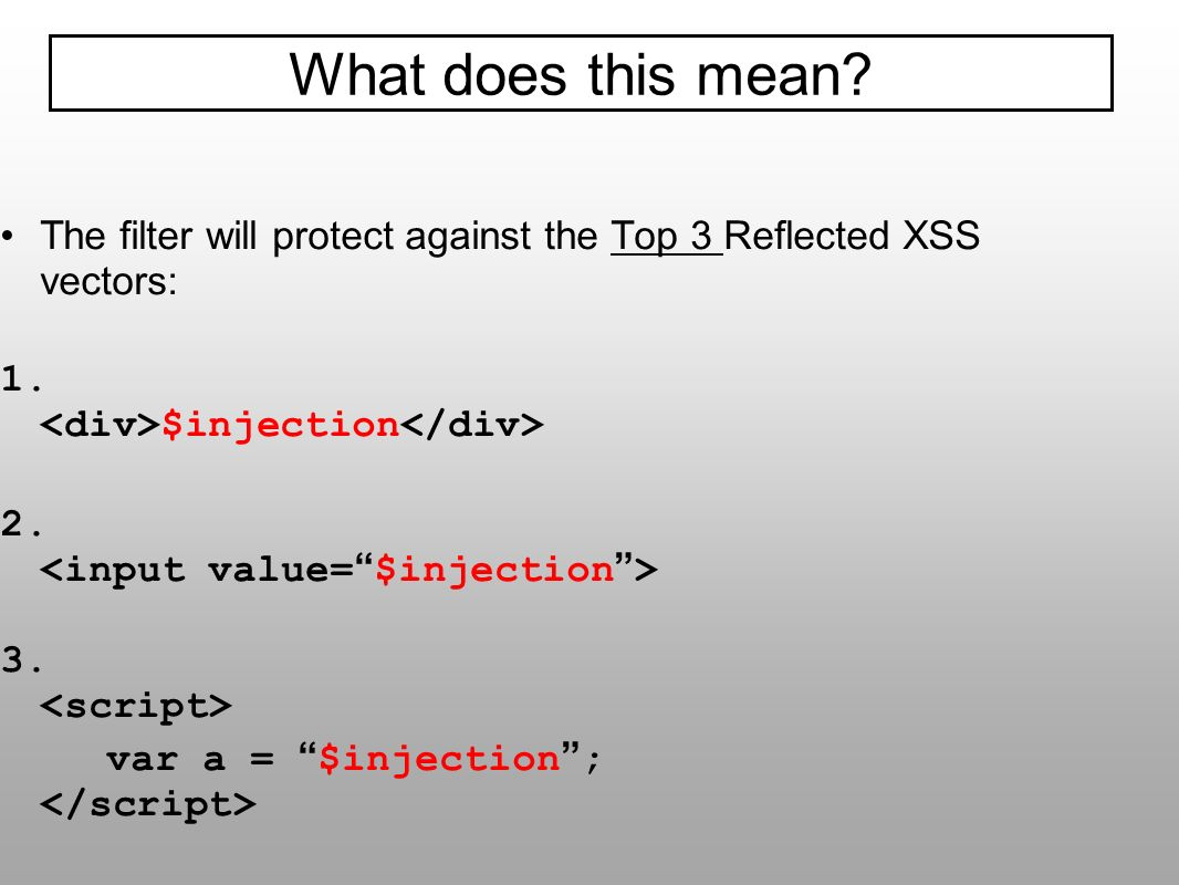 The filter will protect against the Top 3 Reflected XSS vectors: 1. $injection 2. 3. var a = $injection ; What does this mean?