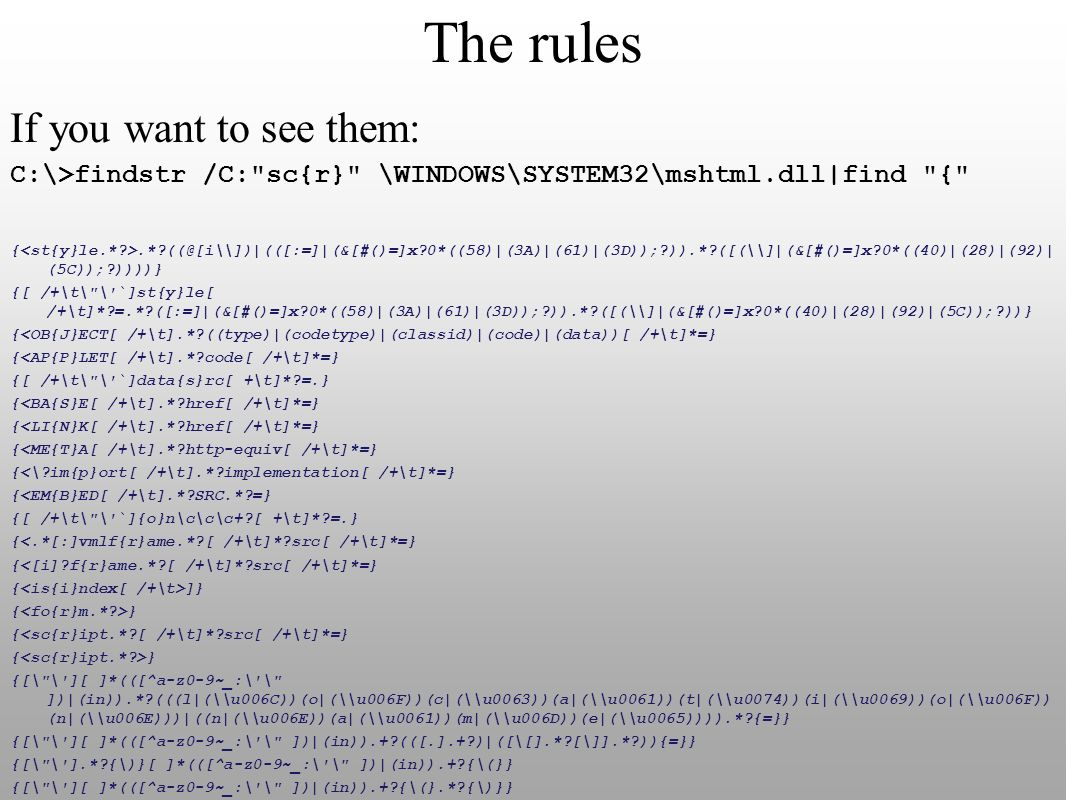 The rules If you want to see them: C:\>findstr /C: