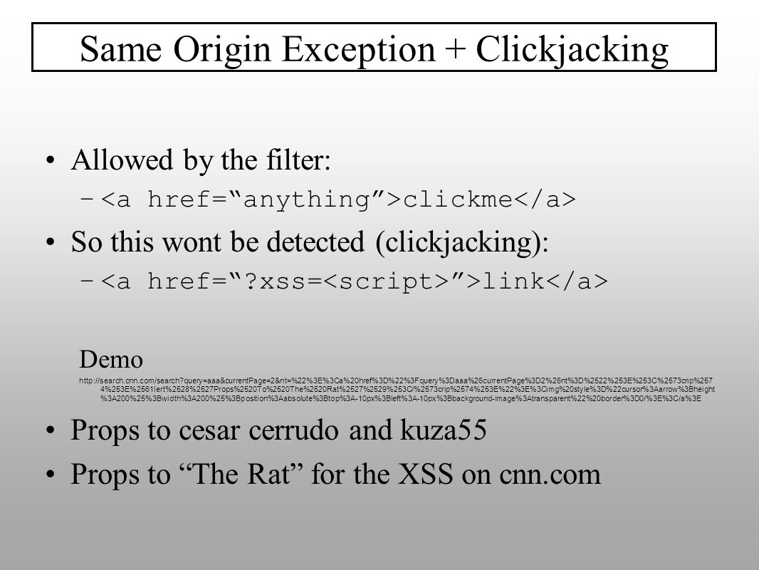 Allowed by the filter: – clickme So this wont be detected (clickjacking): – >link Demo http://search.cnn.com/search?query=aaa&currentPage=2&nt=%22%3E%