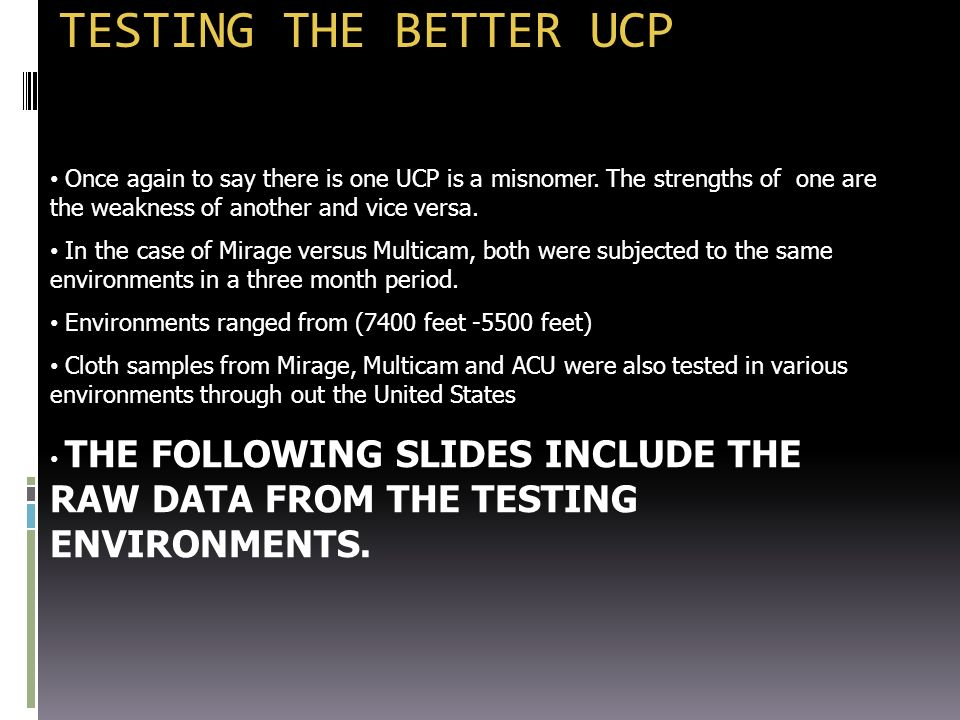 TESTING THE BETTER UCP Once again to say there is one UCP is a misnomer. The strengths of one are the weakness of another and vice versa. In the case