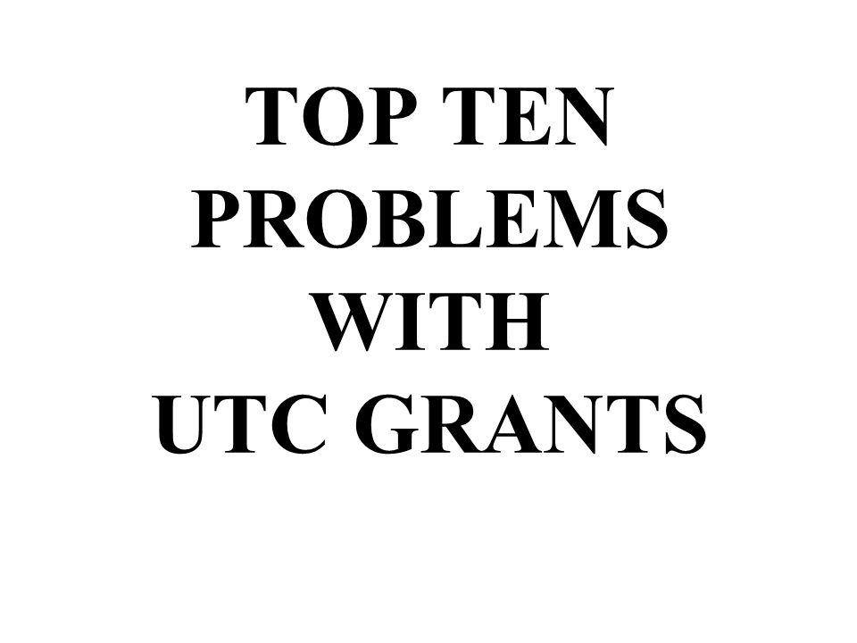 TOP TEN PROBLEMS WITH UTC GRANTS