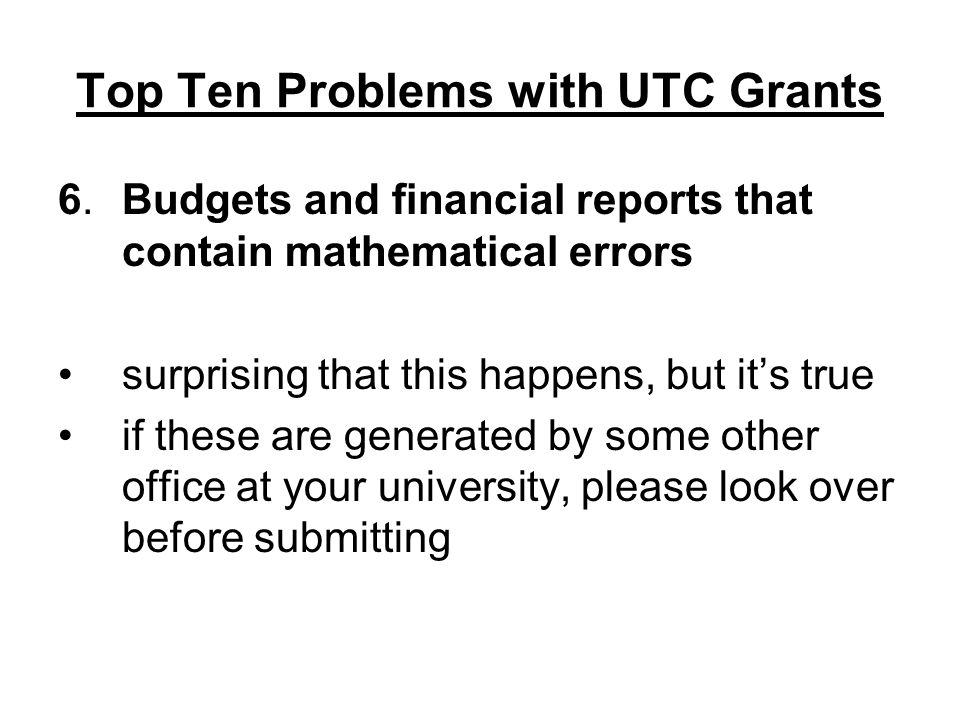 Top Ten Problems with UTC Grants 5.Requests for payment that contain mathematical and other errors 1 in 10 invoices have to be returned for correction these typically are not seen by UTC Directors/staff before submitted, so not sure how you can help