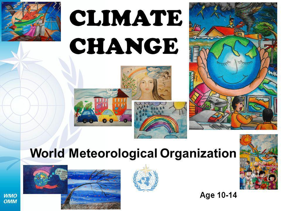 CLIMATE CHANGE World Meteorological Organization Age 10-14