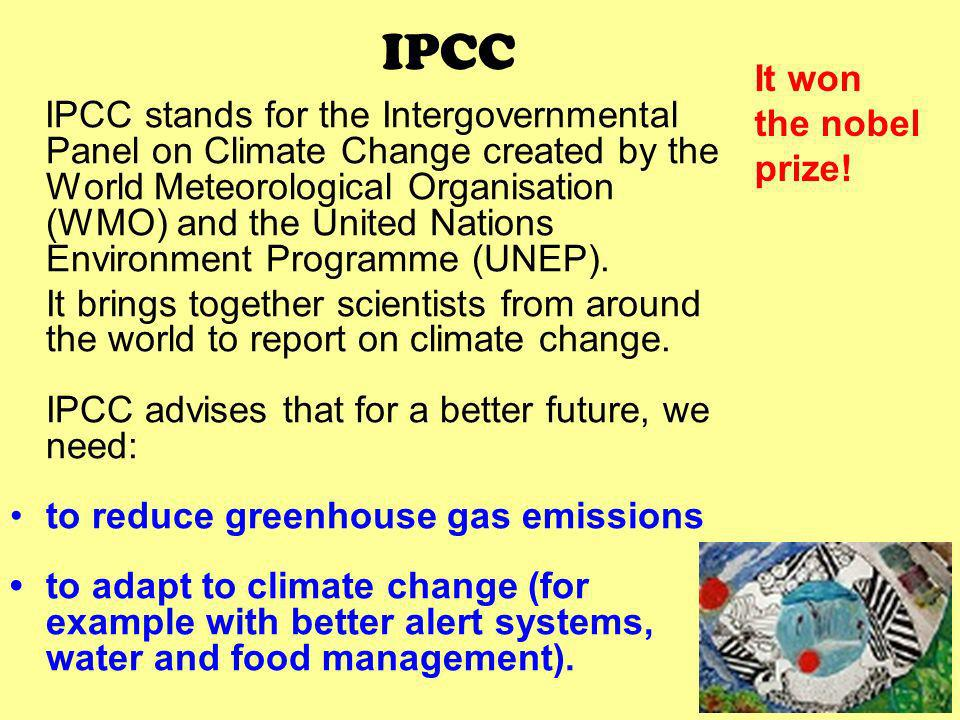 IPCC IPCC stands for the Intergovernmental Panel on Climate Change created by the World Meteorological Organisation (WMO) and the United Nations Envir