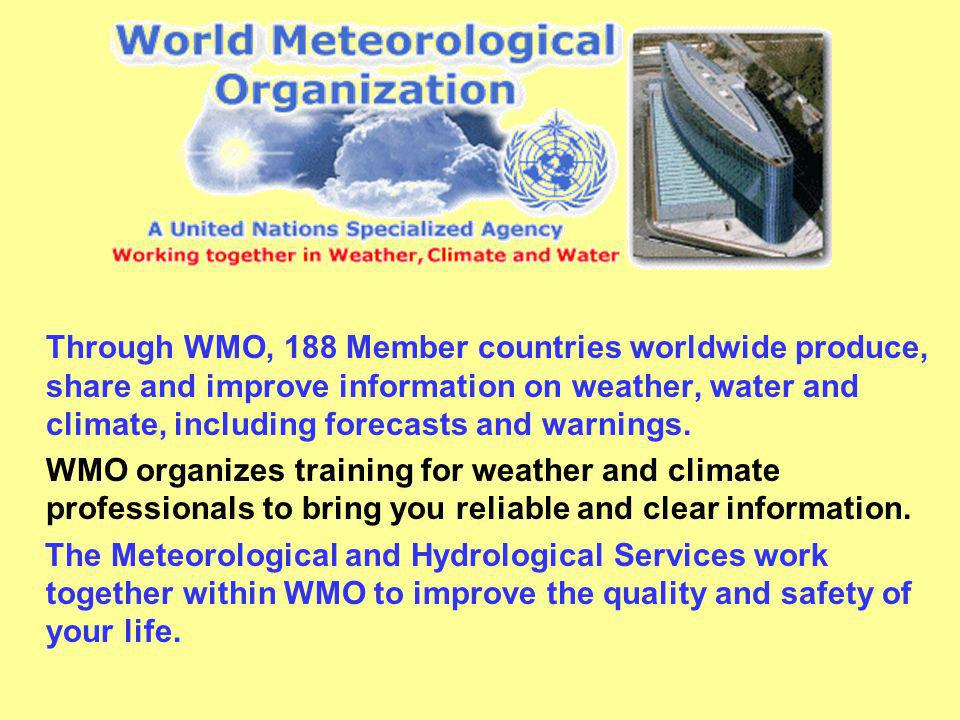 Through WMO, 188 Member countries worldwide produce, share and improve information on weather, water and climate, including forecasts and warnings. WM