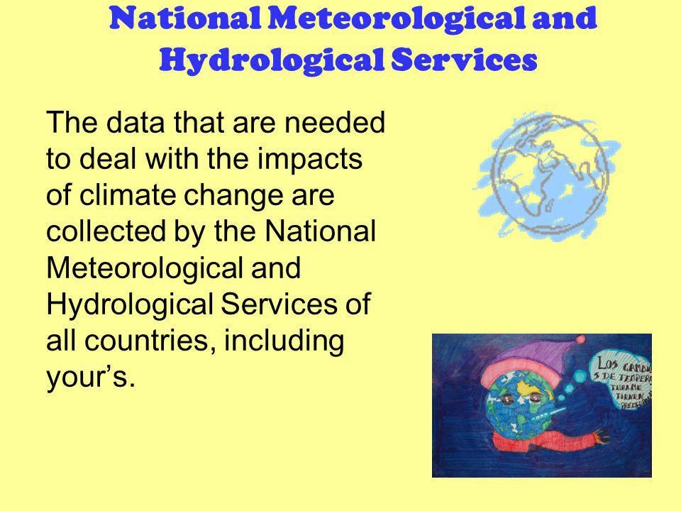 National Meteorological and Hydrological Services The data that are needed to deal with the impacts of climate change are collected by the National Me