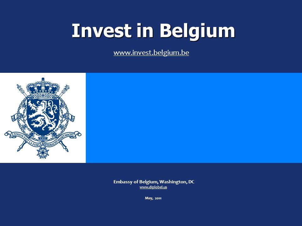 Invest in Belgium May Embassy of Belgium, Washington, DC www.diplobel.us May, 2011 www.invest.belgium.be