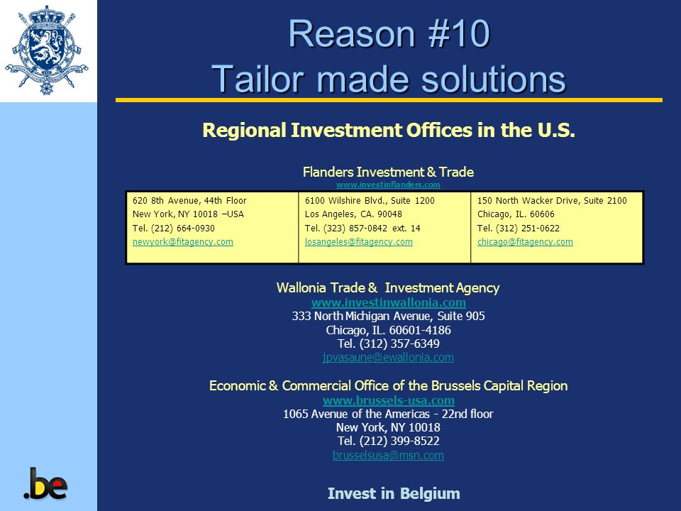 Invest in Belgium Reason #10 Tailor made solutions Regional Investment Offices in the U.S. Flanders Investment & Trade www.investinflanders.com Wallon