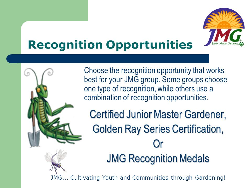 JMG... Cultivating Youth and Communities through Gardening! Recognition Opportunities Choose the recognition opportunity that works best for your JMG