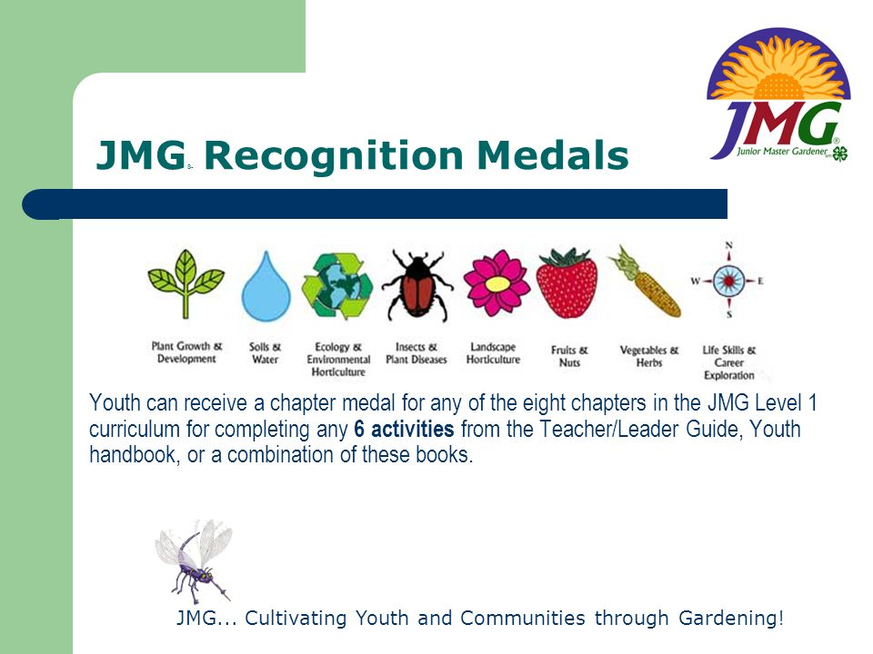 JMG... Cultivating Youth and Communities through Gardening! JMG ® Recognition Medals Youth can receive a chapter medal for any of the eight chapters i