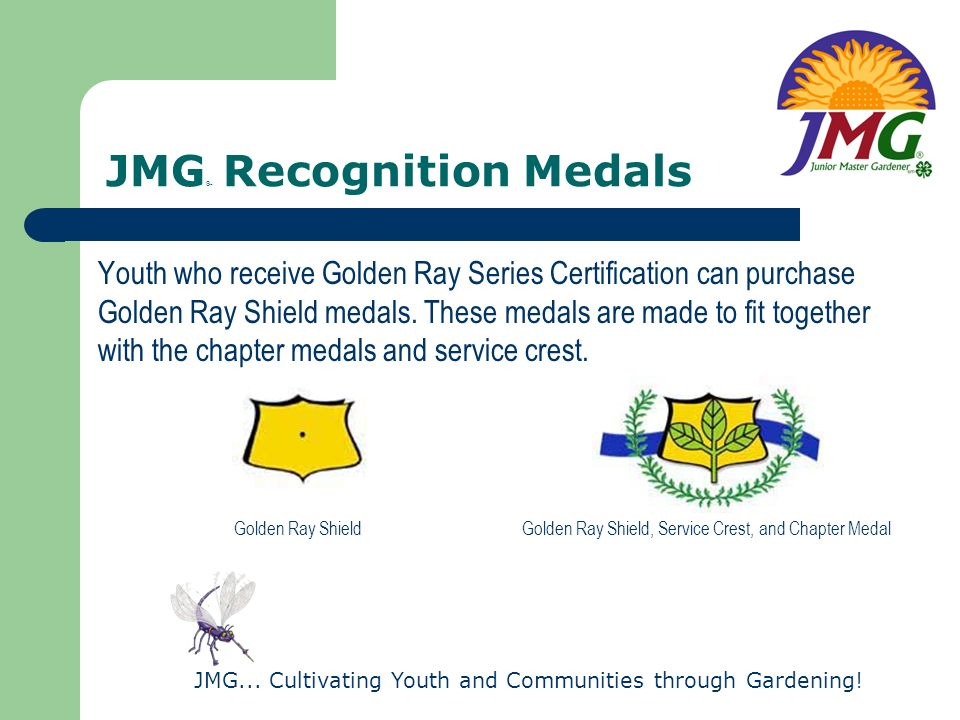 JMG... Cultivating Youth and Communities through Gardening! JMG ® Recognition Medals Youth who receive Golden Ray Series Certification can purchase Go