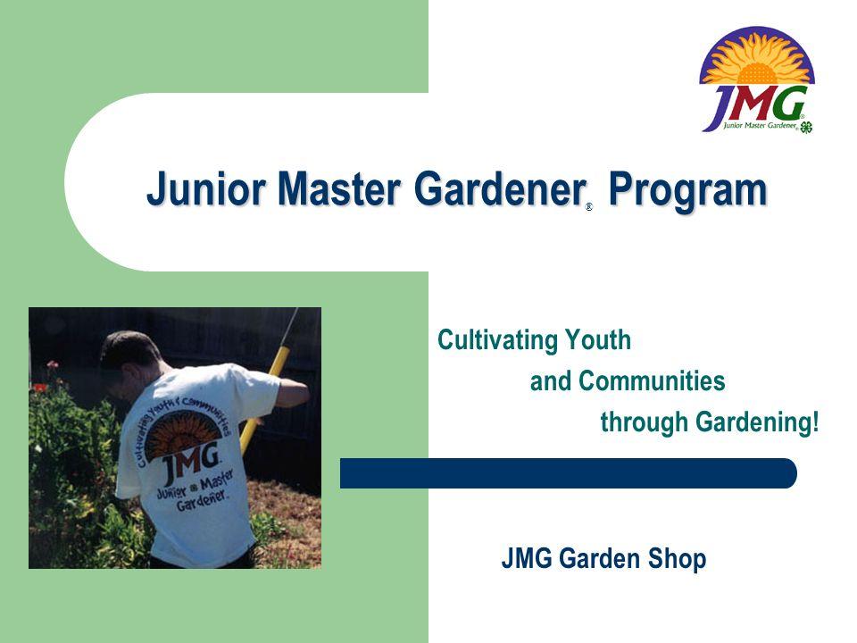 Cultivating Youth and Communities through Gardening! JMG Garden Shop Junior Master Gardener Program ®