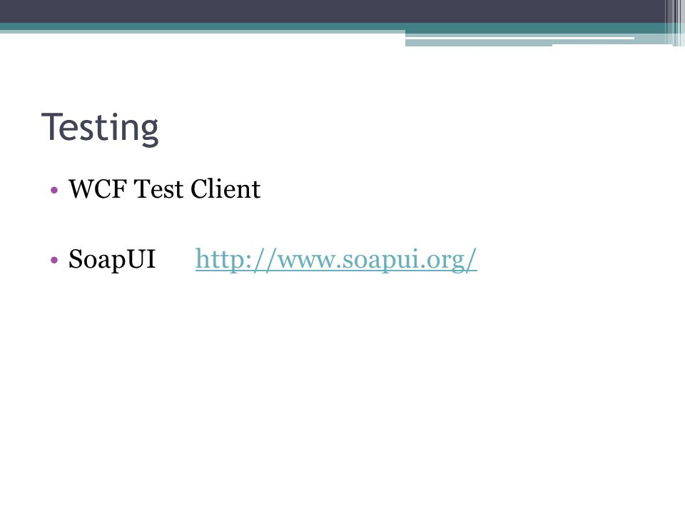 Testing WCF Test Client SoapUI http://www.soapui.org/http://www.soapui.org/
