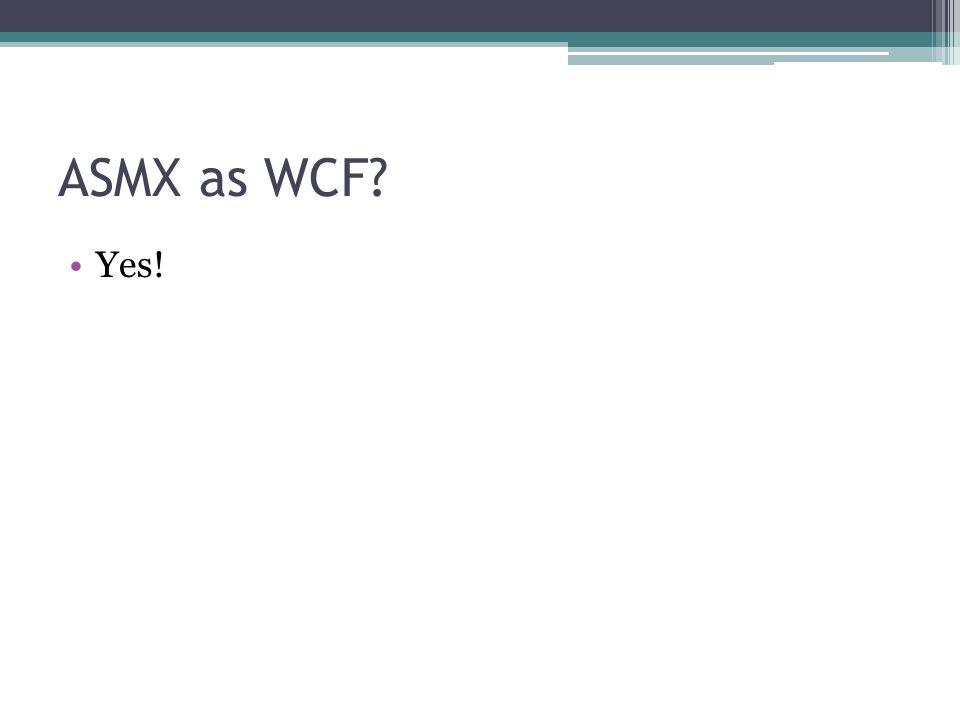ASMX as WCF Yes!