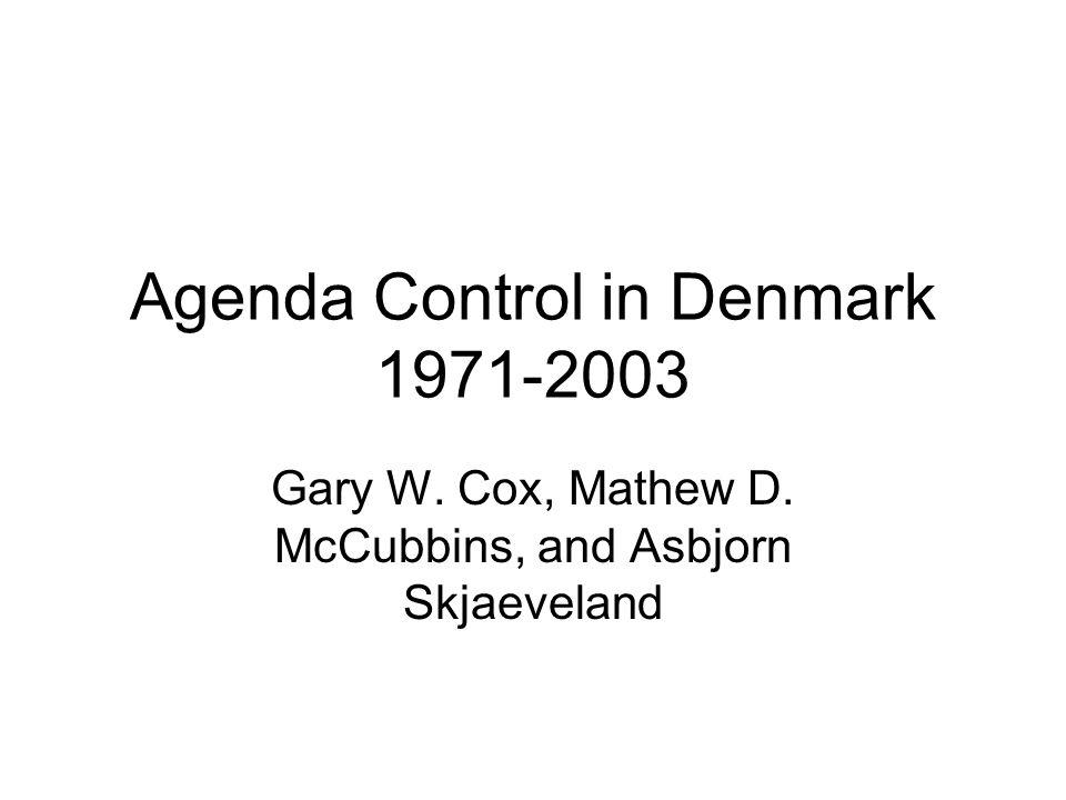 Agenda Control in Denmark 1971-2003 Gary W. Cox, Mathew D. McCubbins, and Asbjorn Skjaeveland