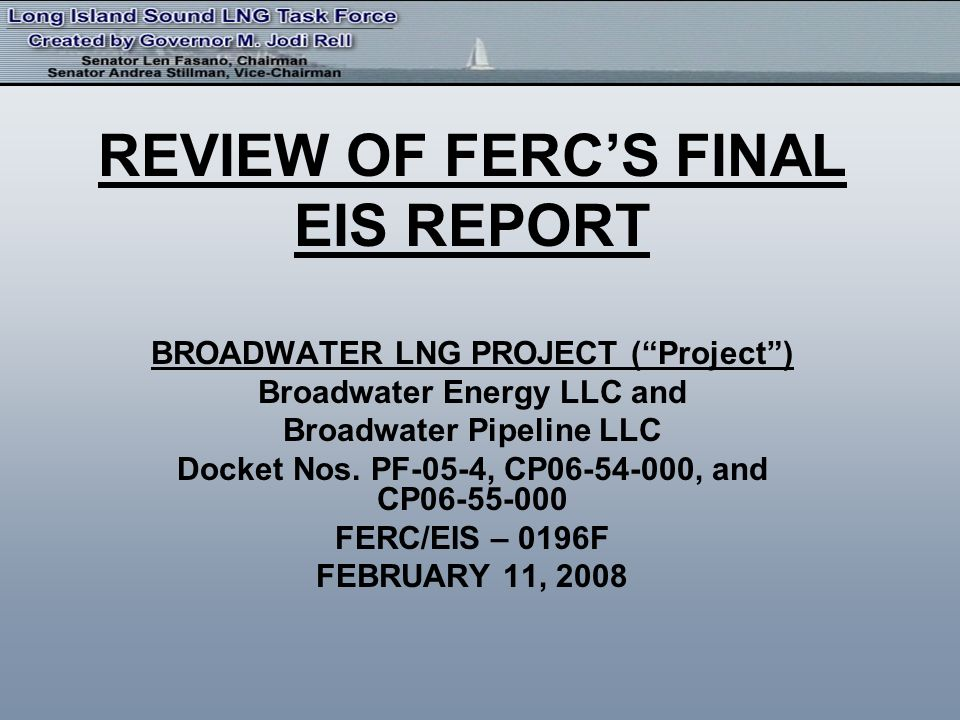 REVIEW OF FERCS FINAL EIS REPORT BROADWATER LNG PROJECT (Project) Broadwater Energy LLC and Broadwater Pipeline LLC Docket Nos. PF-05-4, CP06-54-000,
