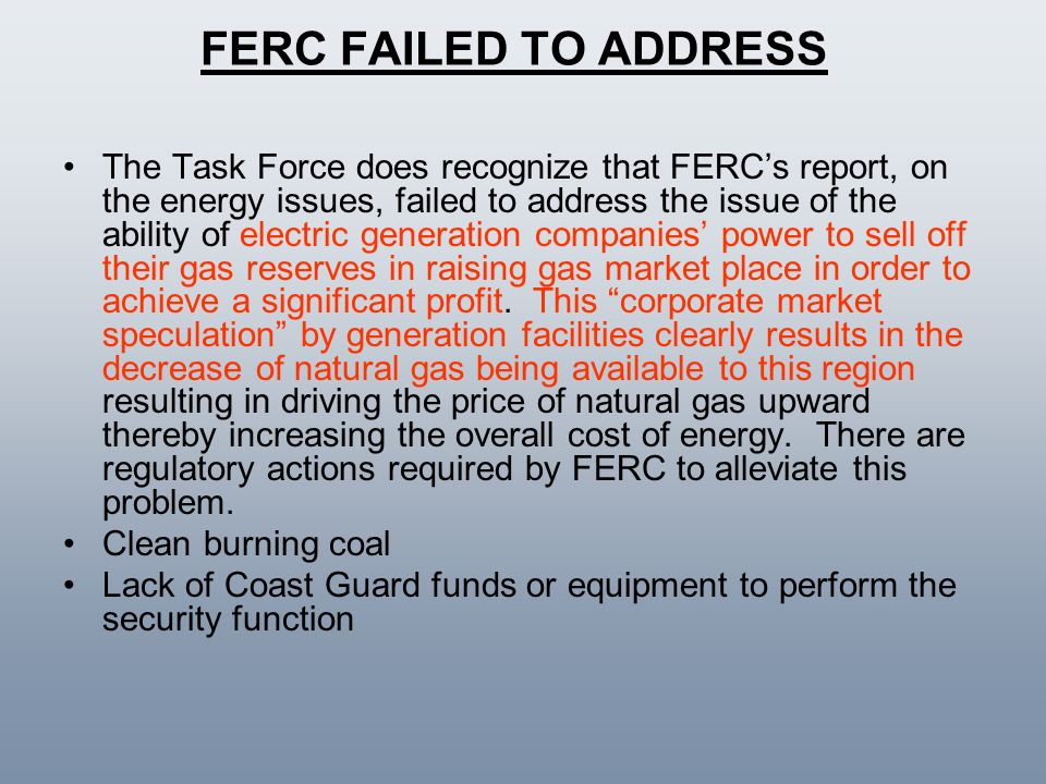 FERC FAILED TO ADDRESS The Task Force does recognize that FERCs report, on the energy issues, failed to address the issue of the ability of electric g
