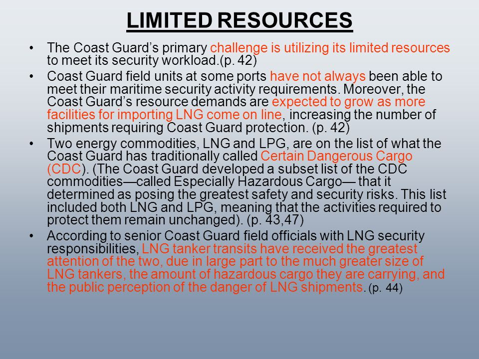 LIMITED RESOURCES The Coast Guards primary challenge is utilizing its limited resources to meet its security workload.(p. 42) Coast Guard field units