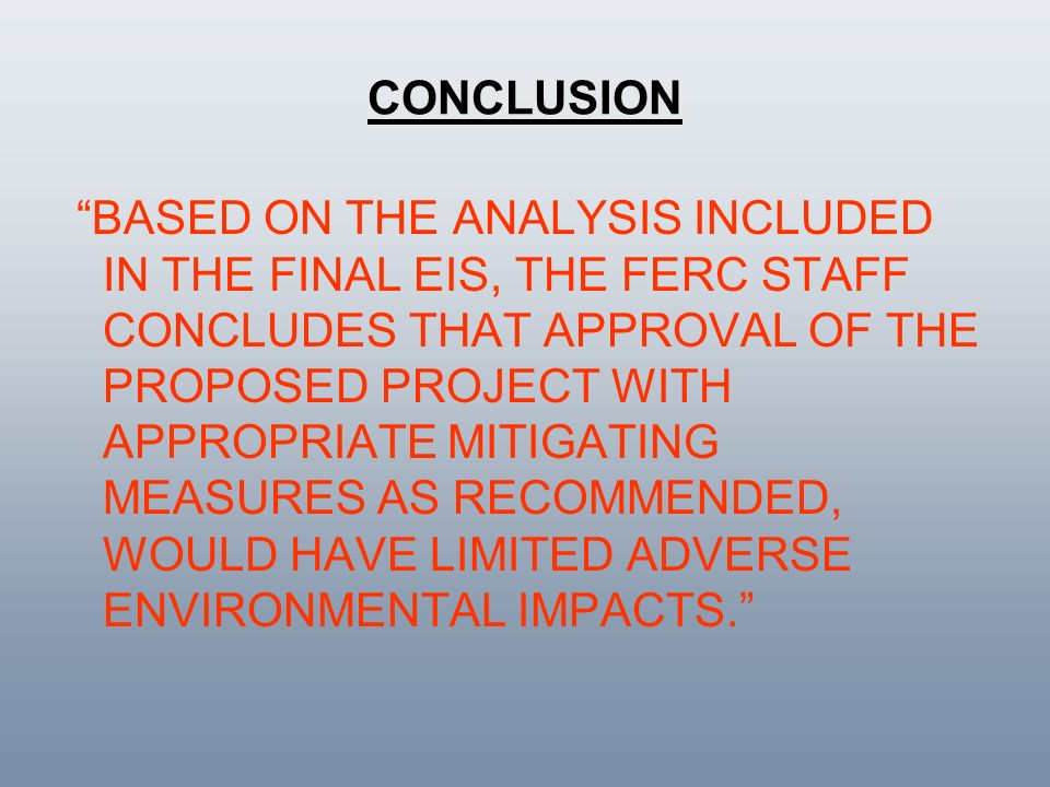 CONCLUSION BASED ON THE ANALYSIS INCLUDED IN THE FINAL EIS, THE FERC STAFF CONCLUDES THAT APPROVAL OF THE PROPOSED PROJECT WITH APPROPRIATE MITIGATING