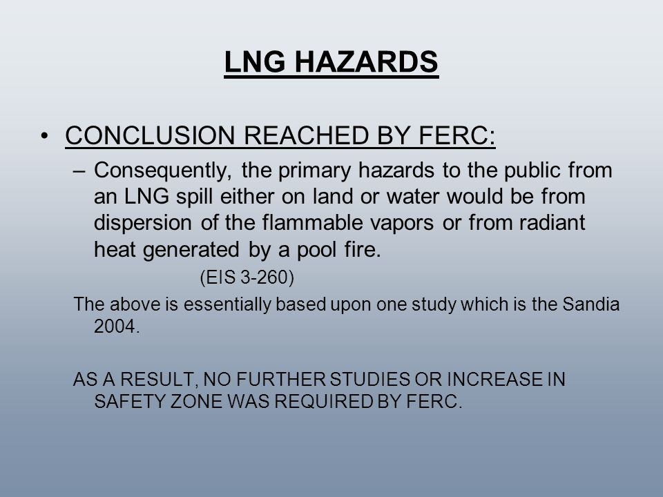 LNG HAZARDS CONCLUSION REACHED BY FERC: –Consequently, the primary hazards to the public from an LNG spill either on land or water would be from dispe