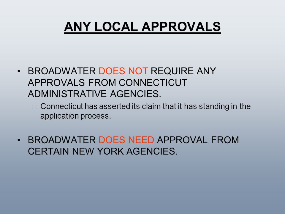 ANY LOCAL APPROVALS BROADWATER DOES NOT REQUIRE ANY APPROVALS FROM CONNECTICUT ADMINISTRATIVE AGENCIES. –Connecticut has asserted its claim that it ha
