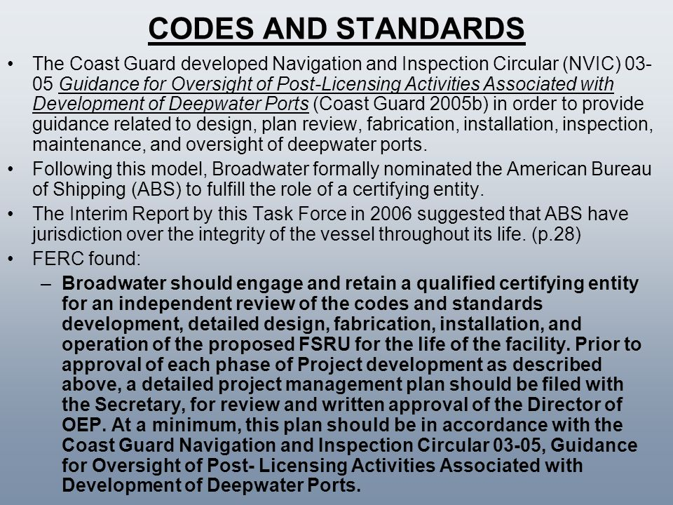 CODES AND STANDARDS The Coast Guard developed Navigation and Inspection Circular (NVIC) 03- 05 Guidance for Oversight of Post-Licensing Activities Ass