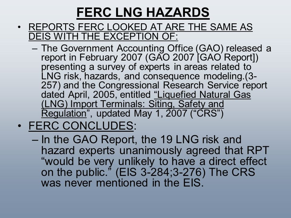 FERC LNG HAZARDS REPORTS FERC LOOKED AT ARE THE SAME AS DEIS WITH THE EXCEPTION OF: –The Government Accounting Office (GAO) released a report in Febru