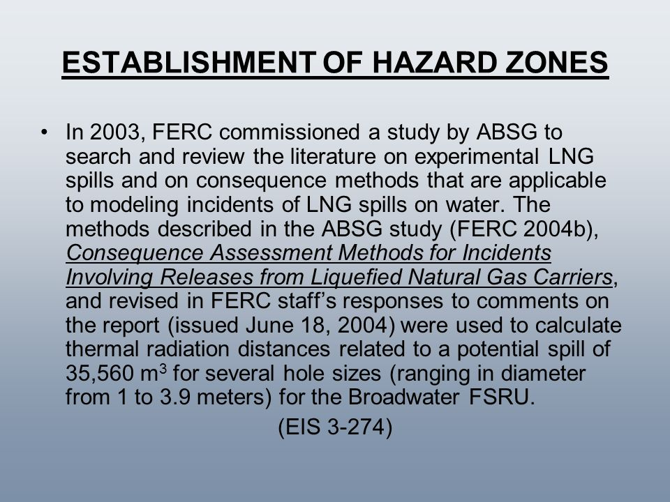 ESTABLISHMENT OF HAZARD ZONES In 2003, FERC commissioned a study by ABSG to search and review the literature on experimental LNG spills and on consequ