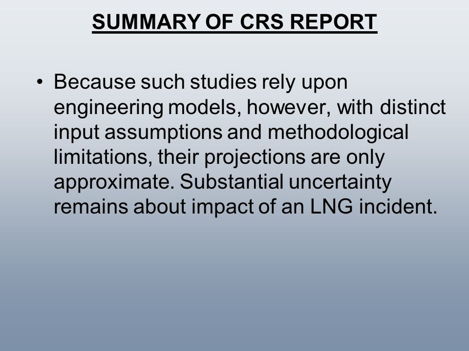 SUMMARY OF CRS REPORT Because such studies rely upon engineering models, however, with distinct input assumptions and methodological limitations, thei
