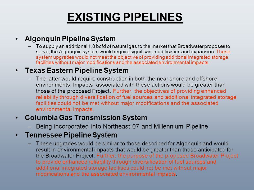 EXISTING PIPELINES Algonquin Pipeline System –To supply an additional 1.0 bcfd of natural gas to the market that Broadwater proposes to serve, the Alg