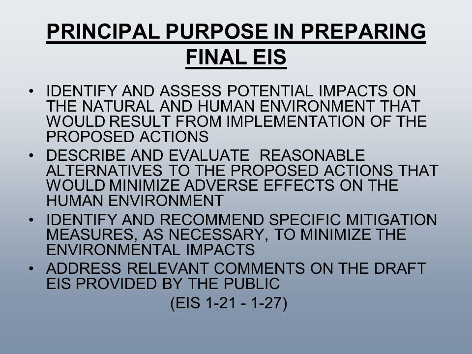 PRINCIPAL PURPOSE IN PREPARING FINAL EIS IDENTIFY AND ASSESS POTENTIAL IMPACTS ON THE NATURAL AND HUMAN ENVIRONMENT THAT WOULD RESULT FROM IMPLEMENTAT
