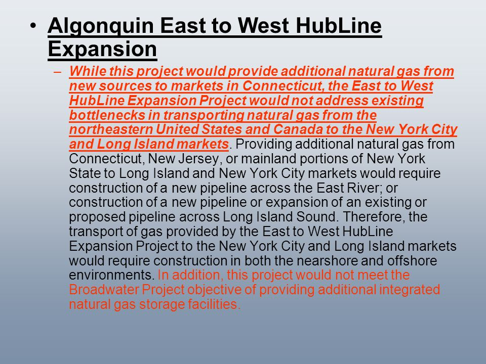 Algonquin East to West HubLine Expansion –While this project would provide additional natural gas from new sources to markets in Connecticut, the East