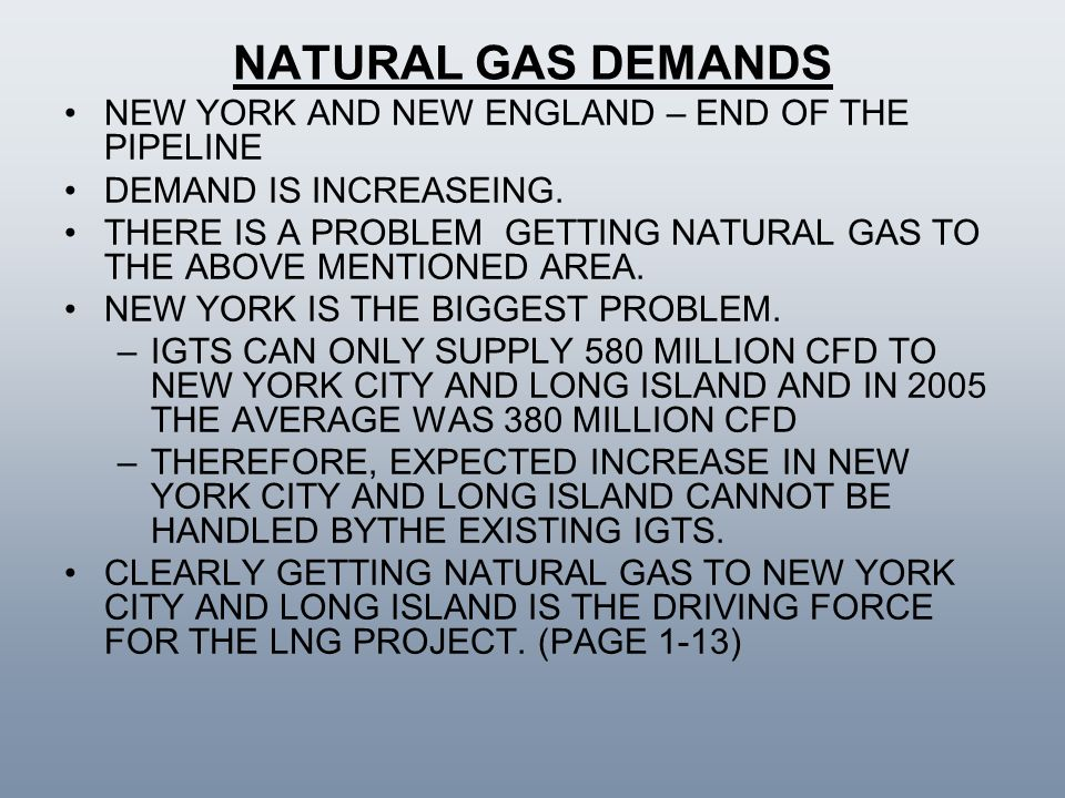 NATURAL GAS DEMANDS NEW YORK AND NEW ENGLAND – END OF THE PIPELINE DEMAND IS INCREASEING. THERE IS A PROBLEM GETTING NATURAL GAS TO THE ABOVE MENTIONE