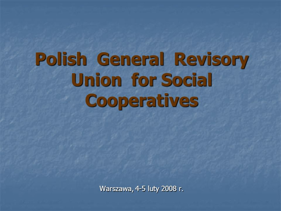 Polish General Revisory Union for Social Cooperatives Warszawa, 4-5 luty 2008 r.