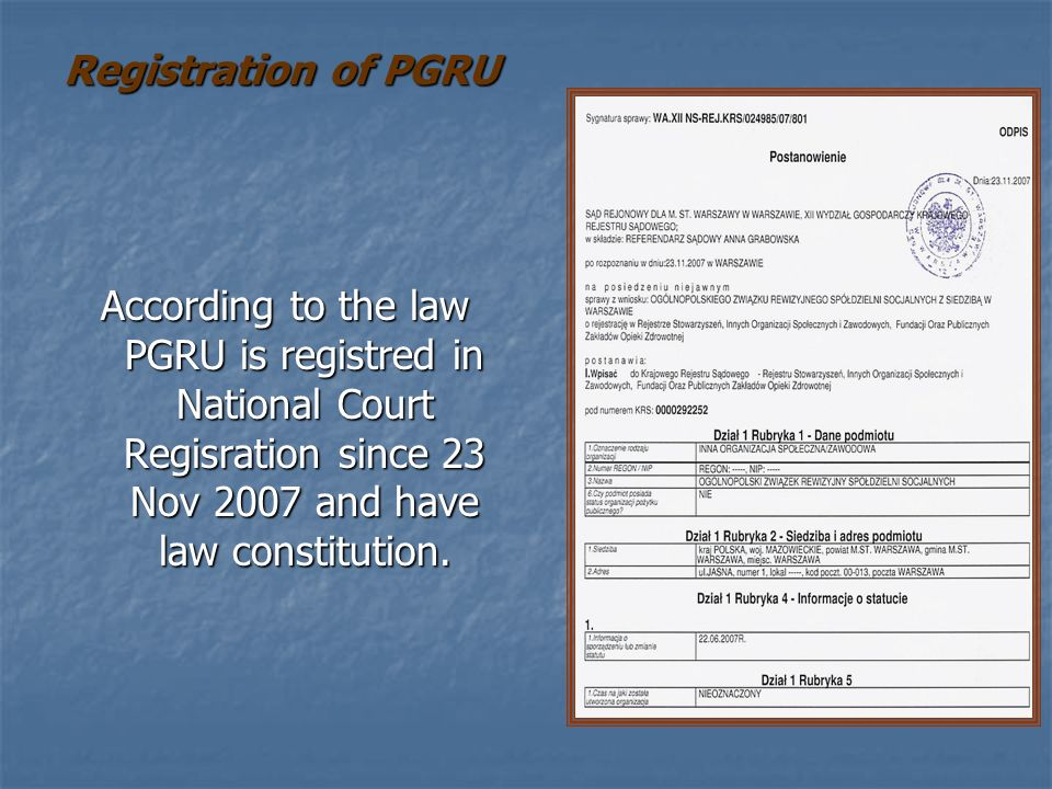 Registration of PGRU According to the law PGRU is registred in National Court Regisration since 23 Nov 2007 and have law constitution.